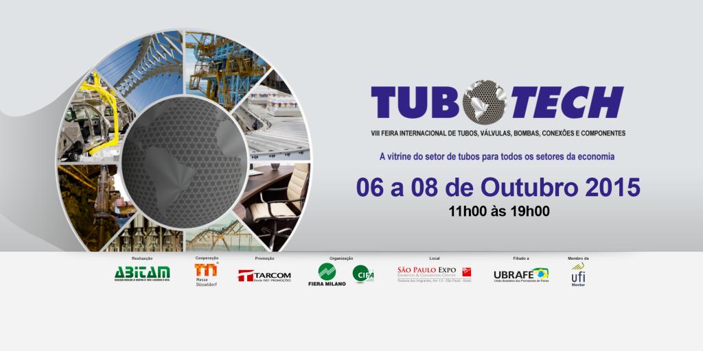 TUBO TECH,FEIRA INTERNACIONAL DE TUBOS,CONEXÕES E COMPONENTES,6 a 8 de outubro de 2015,SÃO PAULO.
