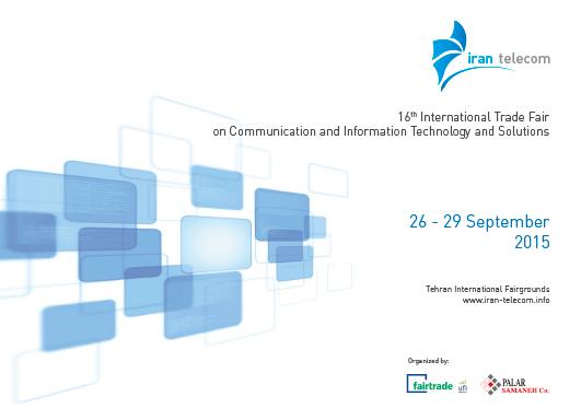 Iran Telecom 2015, A 16ª Feira Internacional de Telecomunicações, Tecnologia da Informação e Soluções, 26-29 setembro de 2015, Teerã-Irã.